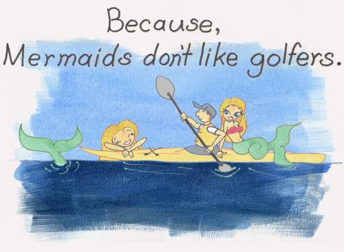 Mermaids Don't Like Golfers