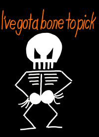 Skeleton - I've got a bone to pick